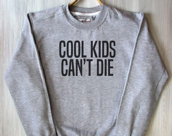 Cool Kids Cant Die Top Trendy Hipster Fashion Slogan Sweatshirt
