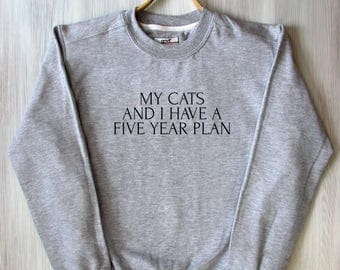 My Cats And I Have A Five Year Plan Top Best Friend Cat Person Slogan Pet Lover Kitten Owner Saying Animal Tumblr Sweatshirt