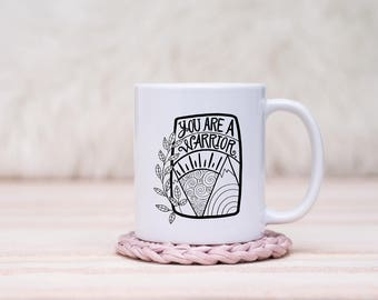 You Are A Warrior Mug // Gift For Her, Planner Gift, Mother's Day Gift