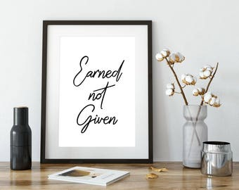 Earned Not Given Printable Wall Art, Quote Poster, Home Decor, Typography  Printable Sign
