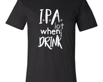 IPA Lot When I Drink for Men and Women Tshirt