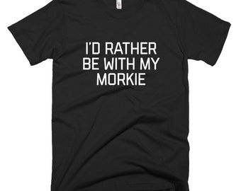 I' d Rather Be With My Morkie Short-Sleeve T-Shirt Morkie Owner Shirt Love My Morkie Dog T-Shirt Pet Owner Animal Tee Dog Breed Morkie Shirt