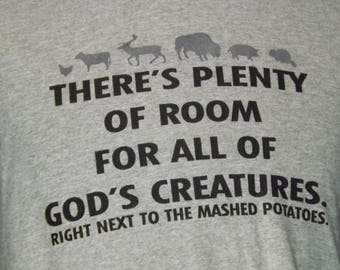 Funny T-Shirt, There's Plenty Of Room For All God's Creatures/ Right Next To The Mashed potatoes, Vegetarian Not, Meat Eater, Awesome Shirt