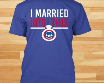 I Married Into This, Cubs Shirt, Cubs Gifts, Cubs T Shirt, Cubs tshirt, Chicago, Chicago cubs shirt, Chicago gift, Marriage Shirt