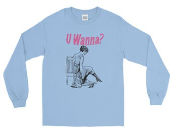 U Wanna? Long Sleeve T-Shirt