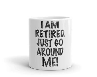 I Am Retired.  Just Go Around Me Spartees Funny Mug