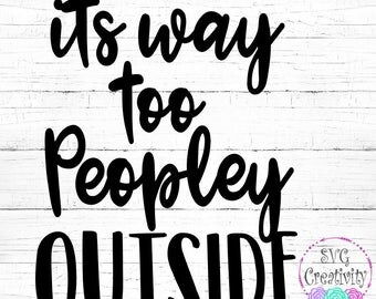 It's Way too Peopley Outside SVG, Too Peopley Outside SVG, Peopley Outside SVG