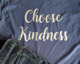 Choose Kindness T Shirt, be kind, kindness, positive message, women's tee,