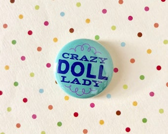 "CRAZY DOLL LADY 1"" Pin Button Blythe Doll"