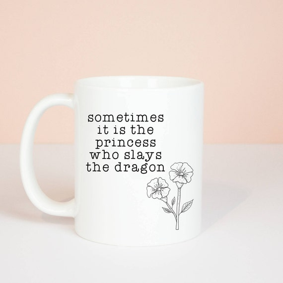 Sometimes it is the princess who slays the dragon gift mug, girl power fairytale mug