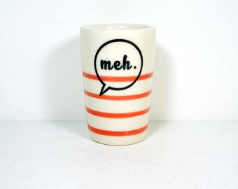 itty bitty cylinder / vase / cup with a Meh word bubble print on Red-Orange pinstripes READY TO SHIP