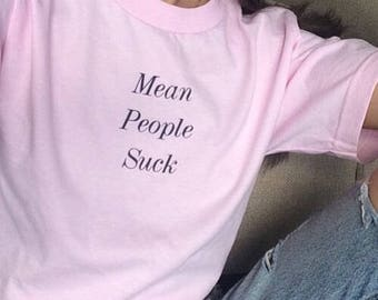 Tumblr Style Mean People Suck Available in Pink White or Black Unisex