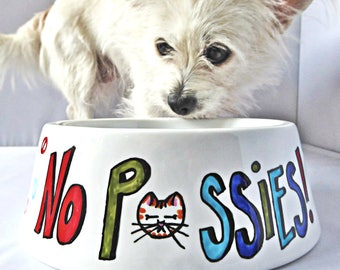 No Pussies, Funny Pet Gift, Custom Dog Bowl, pet feeder, Funny Dog Lover Gift, pet bowl, food bowls for dogs, water dish for dogs, ceramic