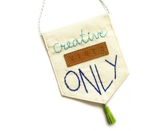 Creative Vibes Only Pennant   Creative Vibes Sign   Upcycled   Hand Embroidered Pennant   Modern Embroidery   Modern Wall Flag   Mini Banner
