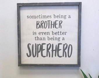 18x18 Sometimes being a brother is even better than being a superhero wood framed sign