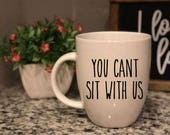 Rae Dunn Inspired Vinyl Decal - You Cant Sit With Us - Mean Girls - Coffee Mug
