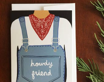 Greeting Card - Howdy Friend - Hello, Country, Just Because, Thank you, Birthday, Garden, Farm, Overalls