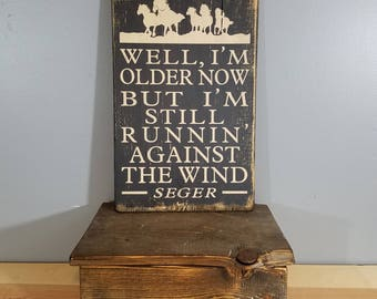 """Bob Seger """"Against the Wind"""" Quote """"Well I'm Older Now"""".  Rustic, Lyric, Song, Quote."""