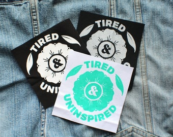 Tired & Uninspired, Screen Printed Patch