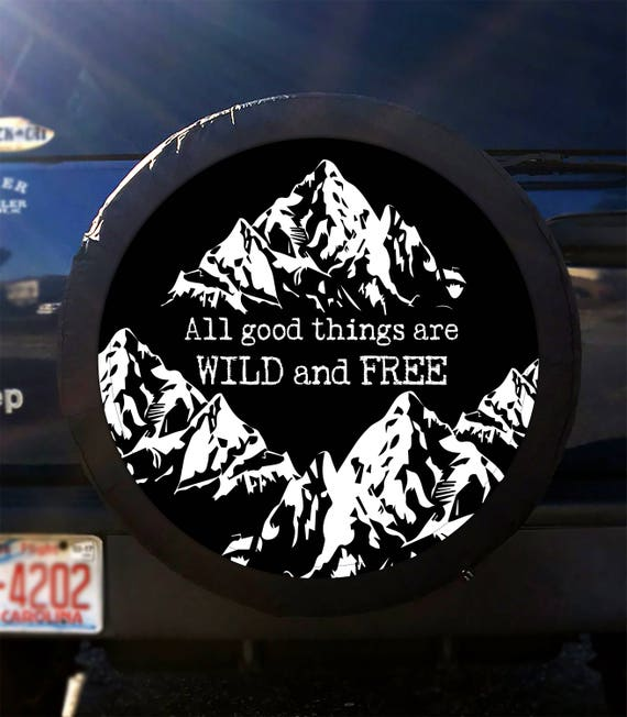 All Good Things Are Wild And Free Tire Cover Mountain Spare Tire Cover Custom Tire Cover Jeep Wrangler Accessories Jeep Tire Cover Adventure