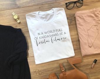 In A World Full of Kardashians Be A Lorelai Gilmore UNISEX Graphic Tee | Crew Neck Tee | Gilmore Girls | Writer | Coffee | Show | TV