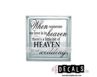 When someone we love is in heaven there's a little bit of HEAVEN at our wedding. - Memorial Vinyl Lettering for Glass Blocks