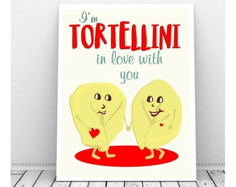 I'm Tortellini In Love With You Funny Instant Download, Food Pun, Wedding Art, Downloadable Kitchen Poster, Pasta Artwork, Restaurant Decor