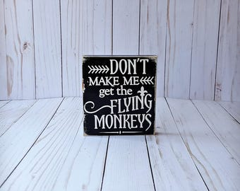 Don't Make Me Get The Flying Monkeys, Wizard of Oz sign, Wicked Witch sign, Halloween Decor, Halloween sign, Halloween Decorations