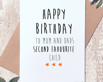 Happy birthday to mum and dads second favourite child happy birthday card, funny,blank greeting Card brother sister siblings