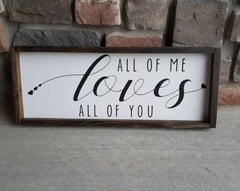 All of me Loves All Of You Sign- Home Decor