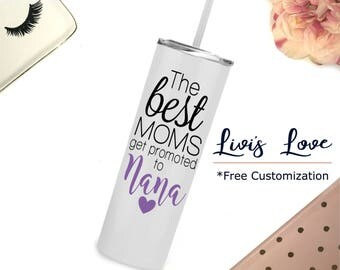 The best moms get promoted to Nana Stainless Steel Pregnancy Announcement New Grandma Gift straw tumbler Skinny to go cup for Nana Mimi Gran