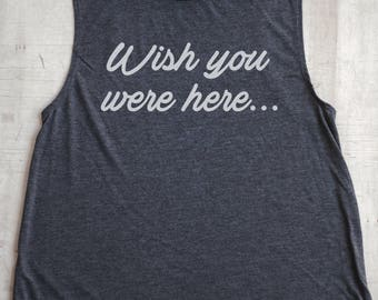 Wish you were here Muscle Tee