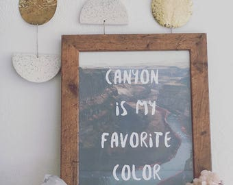 Canyon is My Favorite Color Print