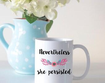 Nevertheless she persisted mug, feminist mug, mugs for feminists, mugs for women, mothers day mug, mothers day gift