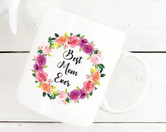 Best Mom Ever Mug, Best Mom Mug, Gift For Mom, Mothers Day Gift, Mom Birthday Gift, Coffee Mug For Mom, Happy Mothers Day, I Love You Mom