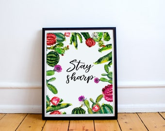 PRINTABLE Stay sharp succulent cactus plants quote prints Inspirational wall art positive inspirational motivational