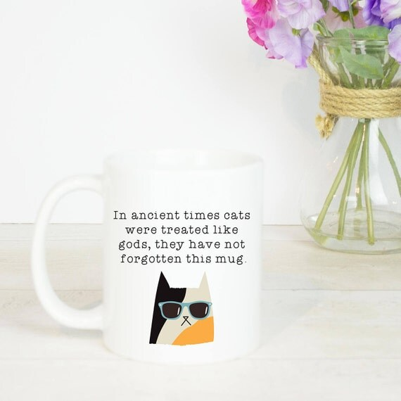 In ancient times cats were treated like gods, funny cat mugs for a cat mum or crazy cat lady, cats are king