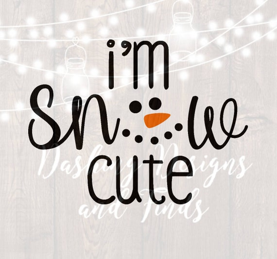 Digital Download I M Snow Cute Svg Snowman Svg