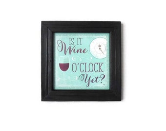 Wine Art, Is it Wine O'clock Yet ?, Tasting Room, Home Decor,  Wall Hanging, Funny Sign, Handmade, 8X8 Real Wood Frame, Made in the USA