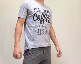 All I Need is a little bit of Coffee, and a whole lot of Jesus - Premium Tee