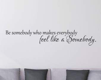 Inspirational Wall Decal, Inspirational Quote, Vinyl Wall Decal, Home Wall decal, Be Somebody who makes everybody feel like a Somebody
