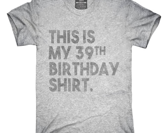 Funny 39th Birthday Gifts - This is my 39th Birthday T-Shirt, Hoodie, Tank Top, Gifts