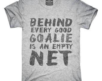 Behind Every Good Goalie Is An Empty Net T-Shirt, Hoodie, Tank Top, Gifts