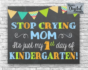 INSTANT DOWNLOAD - Stop Crying Mom It's Just My First Day Of Kindergarten - Printable Chalkboard 1st Day Sign / Photo Prop Boy JPEG File