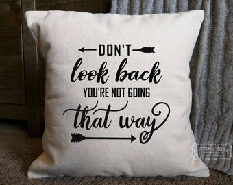 Don't Look Back You're Not Going That Way Cotton Canvas Natural Pillow | Decor Pillow | Inspirational Gift | Encouraging Gift | Positivity