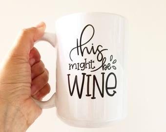 Funny Coffee Mug This May Be Wine Mug Gift for Coworker Gift Funny Mug Christmas Gift for Her