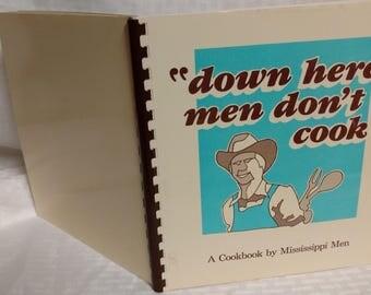 down here men don't cook A Cookbook by Mississippi Men 1984