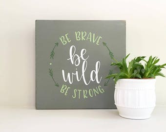 """Hand Lettered """"Be Brave Be Wild Be Strong"""" Wood Sign"""