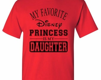 My Favorite Disney Princess Is My Daughter T-Shirt - Disney Vacation - Disney Cruise - Disneyland - Disney Dad - Disney Husband