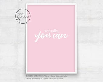 Actually, You Can --- On Trend Quote Wall Art Print Printable - DIGITAL DOWNLOAD